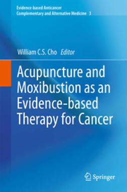 Cho, William C.S. - Acupuncture and Moxibustion as an Evidence-based Therapy for Cancer, ebook