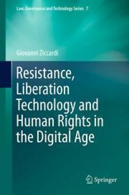 Ziccardi, Giovanni - Resistance, Liberation Technology and Human Rights in the Digital Age, ebook