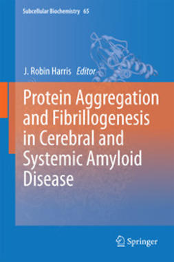 Harris, J. Robin - Protein Aggregation and Fibrillogenesis in Cerebral and Systemic Amyloid Disease, ebook