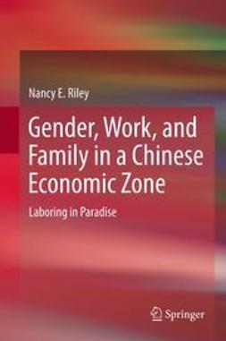 Riley, Nancy E - Gender, Work, and Family in a Chinese Economic Zone, ebook