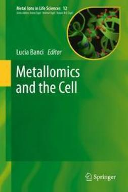 Banci, Lucia - Metallomics and the Cell, ebook