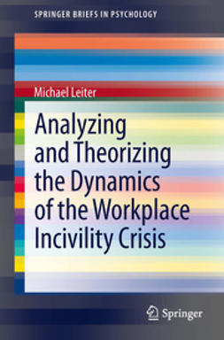 Leiter, Michael - Analyzing and Theorizing the Dynamics of the Workplace Incivility Crisis, ebook
