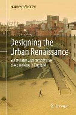 Vescovi, Francesco - Designing the Urban Renaissance, ebook