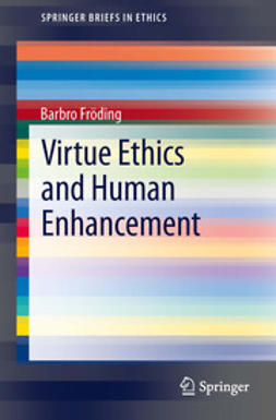 Fröding, Barbro - Virtue Ethics and Human Enhancement, ebook