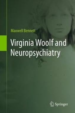 Bennett, Maxwell - Virginia Woolf and Neuropsychiatry, ebook