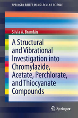 Brandán, Silvia A. - A Structural and Vibrational Investigation into Chromylazide, Acetate, Perchlorate, and Thiocyanate Compounds, ebook