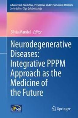Mandel, Silvia - Neurodegenerative Diseases: Integrative PPPM Approach as the Medicine of the Future, ebook