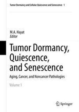 Hayat, M.A. - Tumor Dormancy, Quiescence, and Senescence, Volume 1, e-kirja