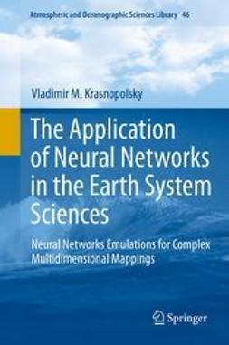 Krasnopolsky, Vladimir M. - The Application of Neural Networks in the Earth System Sciences, ebook
