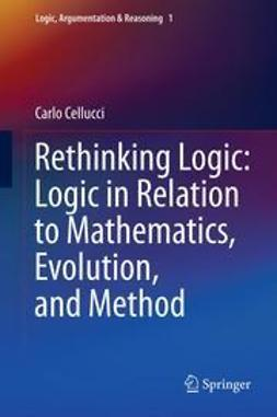Cellucci, Carlo - Rethinking Logic: Logic in Relation to Mathematics, Evolution, and Method, ebook