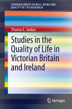 Jordan, Thomas E. - Studies in the Quality of Life in Victorian Britain and Ireland, ebook