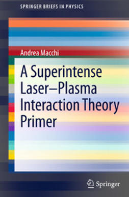 Macchi, Andrea - A Superintense Laser-Plasma Interaction Theory Primer, ebook