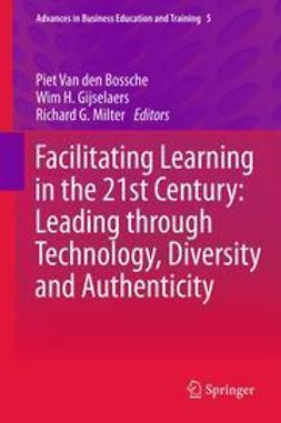 Bossche, Piet Van den - Facilitating Learning in the 21st Century: Leading through Technology, Diversity and Authenticity, ebook