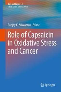 Srivastava, Sanjay K. - Role of Capsaicin in Oxidative Stress and Cancer, ebook