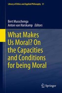Musschenga, Bert - What Makes Us Moral? On the capacities and conditions for being moral, ebook