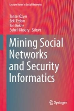 Özyer, Tansel - Mining Social Networks and Security Informatics, ebook