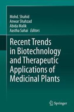 Shahid, Mohd. - Recent Trends in Biotechnology and Therapeutic Applications of Medicinal Plants, ebook