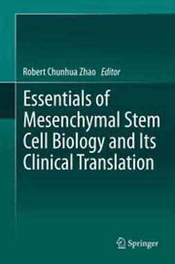 Zhao, Robert Chunhua - Essentials of Mesenchymal Stem Cell Biology and Its Clinical Translation, ebook