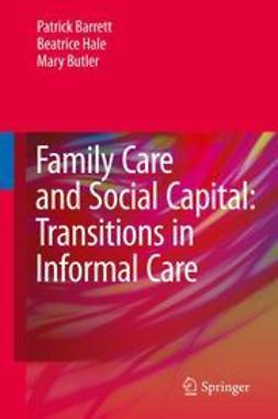Barrett, Patrick - Family Care and Social Capital: Transitions in Informal Care, ebook