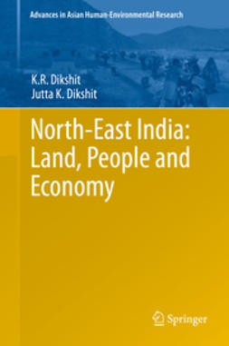 Dikshit, K.R. - North-East India: Land, People and Economy, ebook