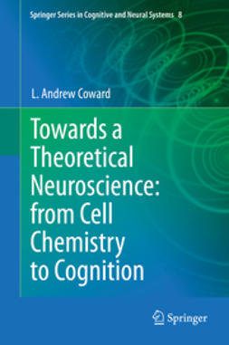 Coward, L Andrew - Towards a Theoretical Neuroscience: from Cell Chemistry to Cognition, e-bok