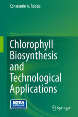 Rebeiz, Constantin A. - Chlorophyll Biosynthesis and Technological Applications, ebook
