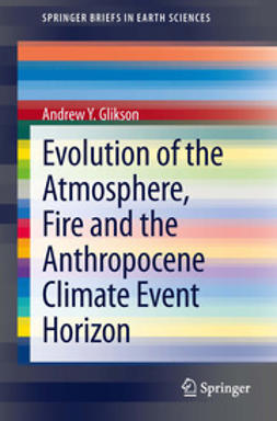 Glikson, Andrew Y. - Evolution of the Atmosphere, Fire and the Anthropocene Climate Event Horizon, ebook
