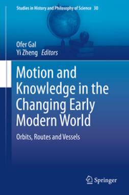 Gal, Ofer - Motion and Knowledge in the Changing Early Modern World, e-kirja