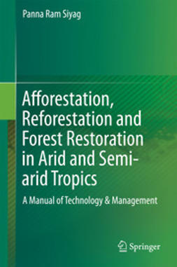 Siyag, Panna Ram - Afforestation, Reforestation and Forest Restoration in Arid and Semi-arid Tropics, ebook