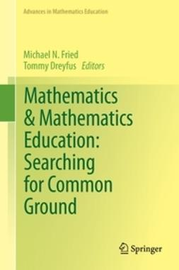 Fried, Michael N. - Mathematics & Mathematics Education: Searching for Common Ground, ebook