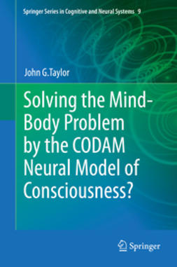 Taylor, John G. - Solving the Mind-Body Problem by the CODAM Neural Model of Consciousness?, ebook