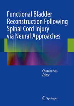 Hou, Chunlin - Functional Bladder Reconstruction Following Spinal Cord Injury via Neural Approaches, ebook