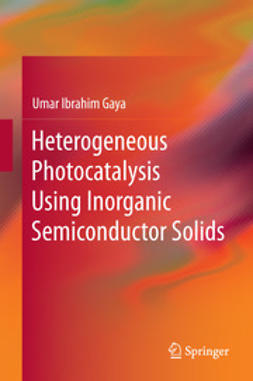 Gaya, Umar Ibrahim - Heterogeneous Photocatalysis Using Inorganic Semiconductor Solids, ebook
