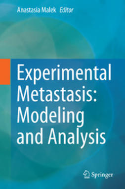Malek, Anastasia - Experimental Metastasis: Modeling and Analysis, ebook