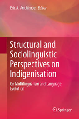 Anchimbe, Eric A. - Structural and Sociolinguistic Perspectives on Indigenisation, ebook