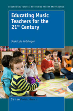 Aróstegui, José Luis - Educating Music Teachers for the 21st Century, ebook