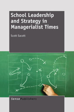 Eacott, Scott - School Leadership and Strategy in Managerialist Times, ebook