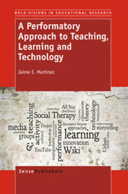 Martinez, Jaime E. - A Performatory Approach to Teaching, Learning and Technology, ebook