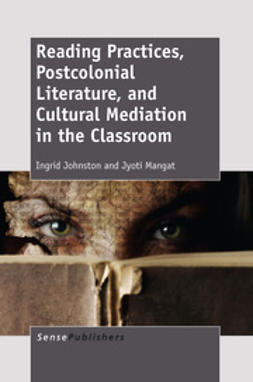Johnston, Ingrid - Reading Practices, Postcolonial Literature, and Cultural Mediation in the Classroom, ebook