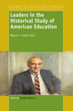 Urban, Wayne J. - Leaders in the Historical Study of American Education, ebook