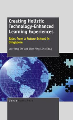 TAY, Lee Yong - Creating Holistic Technology-Enhanced Learning Experiences, e-kirja