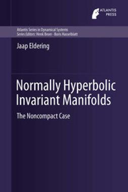 Eldering, Jaap - Normally Hyperbolic Invariant Manifolds, ebook