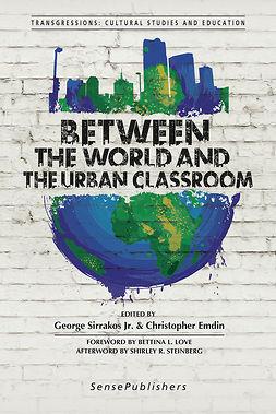 Emdin, Christopher - Between the World and the Urban Classroom, e-kirja