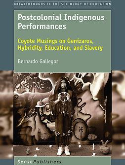 Gallegos, Bernardo - Postcolonial Indigenous Performances, ebook
