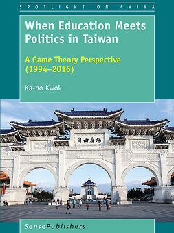 Kwok, Ka-ho - When Education Meets Politics in Taiwan, ebook