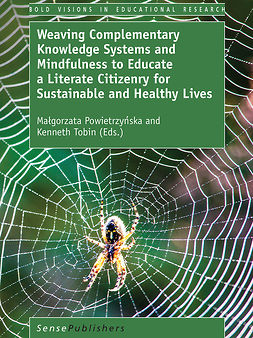 Powietrzyńska, Małgorzata - Weaving Complementary Knowledge Systems and Mindfulness to Educate a Literate Citizenry for Sustainable and Healthy Lives, ebook