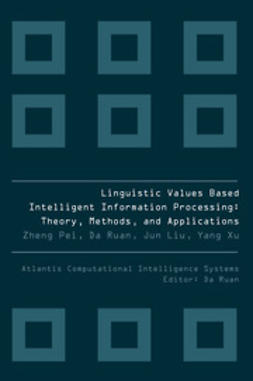 Pei, Zheng - Linguistic Values Based Intelligent Information Processing: Theory, Methods, and Applications, ebook