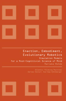 Rohde, Marieke - Enaction, Embodiment, Evolutionary Robotics, ebook
