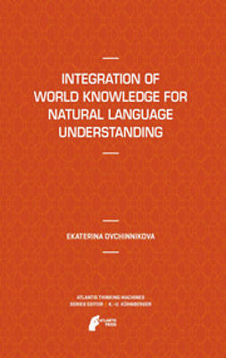 Ovchinnikova, Ekaterina - Integration of World Knowledge for Natural Language Understanding, ebook