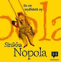 Nopola, Sinikka - Se on myähästä ny, äänikirja